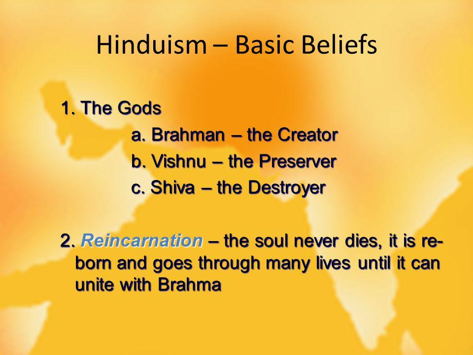 Hinduism – Basic Beliefs 1. The Gods a. Brahman – the Creator b.