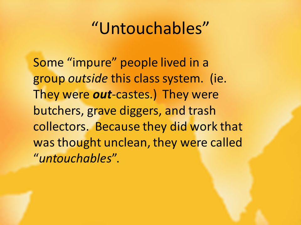 Some impure people lived in a group outside this class system.