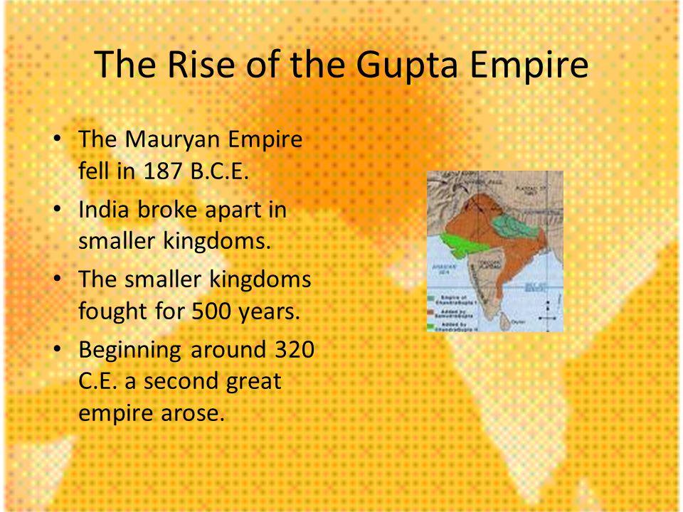 The Rise of the Gupta Empire The Mauryan Empire fell in 187 B.C.E.