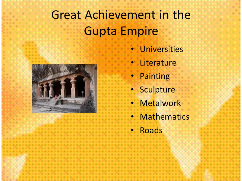 Great Achievement in the Gupta Empire Universities Literature Painting Sculpture Metalwork Mathematics Roads