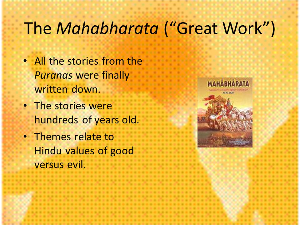 The Mahabharata (Great Work) All the stories from the Puranas were finally written down. The stories were hundreds of years old. Themes relate to Hind