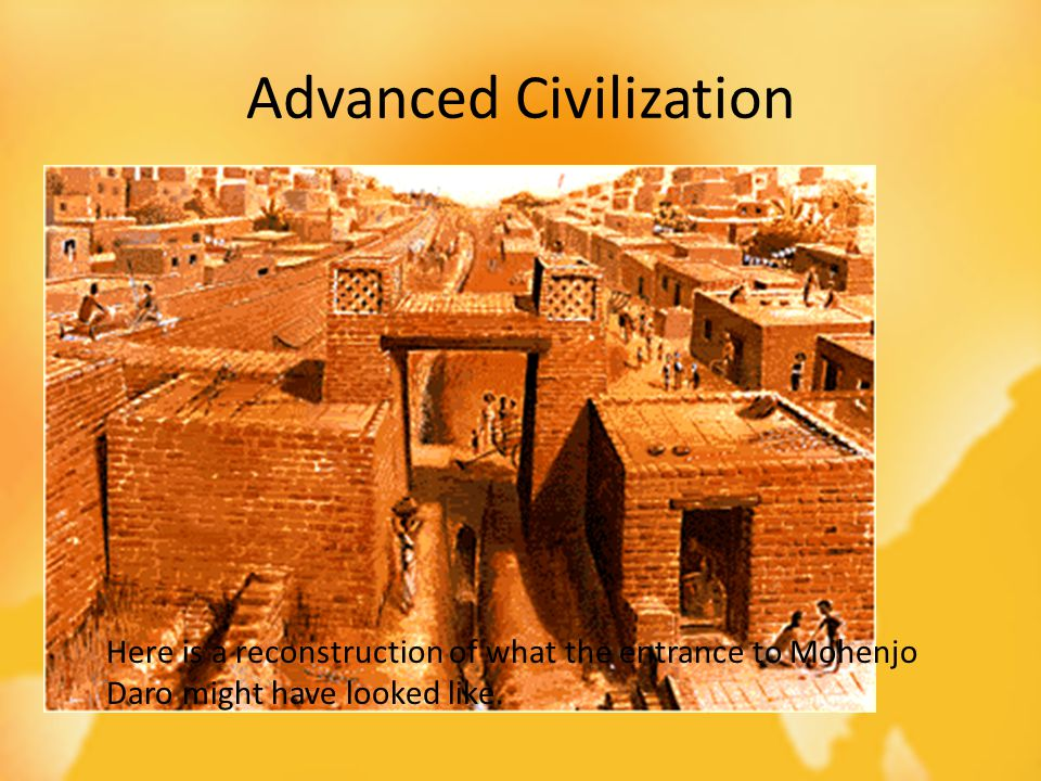 Advanced Civilization 3000 BC Central Government Writing Trade with Mesopotamia Here is a reconstruction of what the entrance to Mohenjo Daro might have looked like.