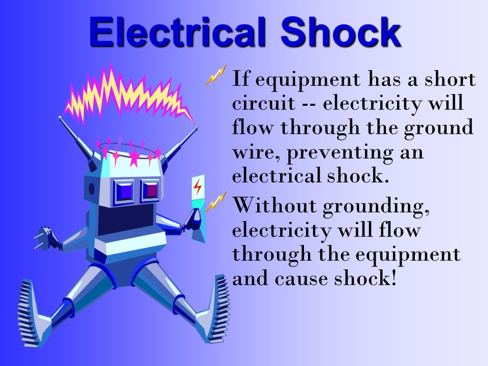 Electricity Hazards Electricity presents a shock hazard when machines are not properly grounded.