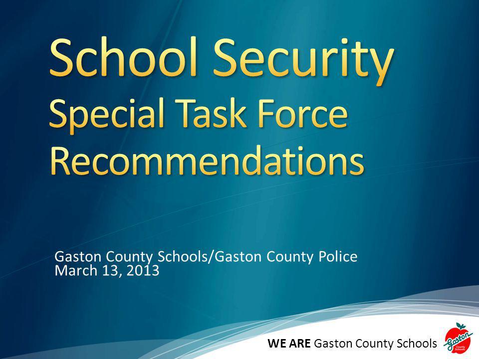 Gaston County Schools/Gaston County Police March 13, 2013 WE ARE Gaston County Schools