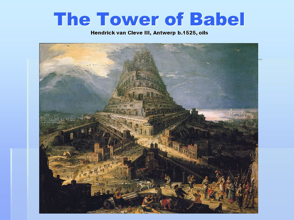 The Tower of Babel Hendrick van Cleve III, Antwerp b.1525, oils