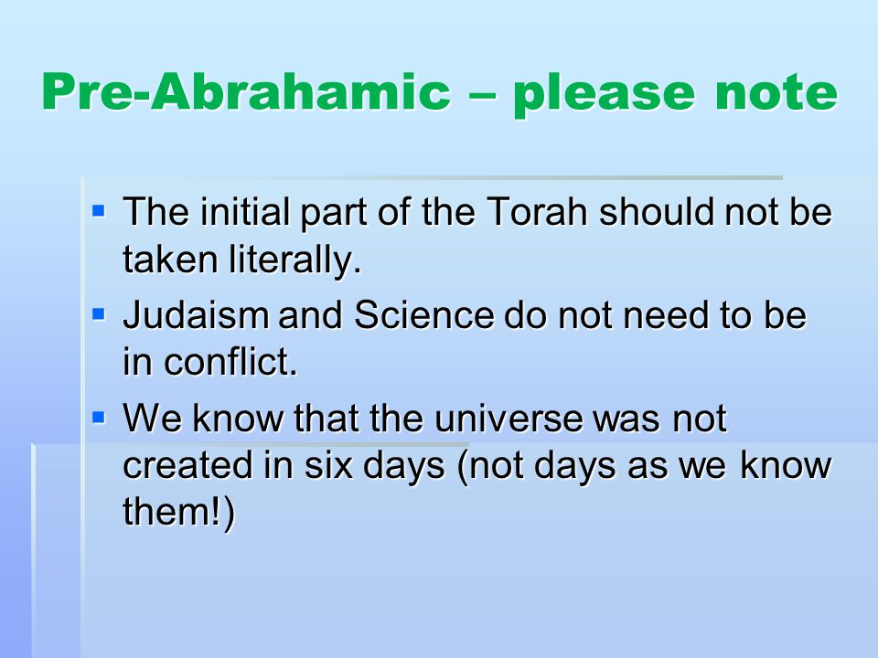 Pre-Abrahamic – please note The initial part of the Torah should not be taken literally.