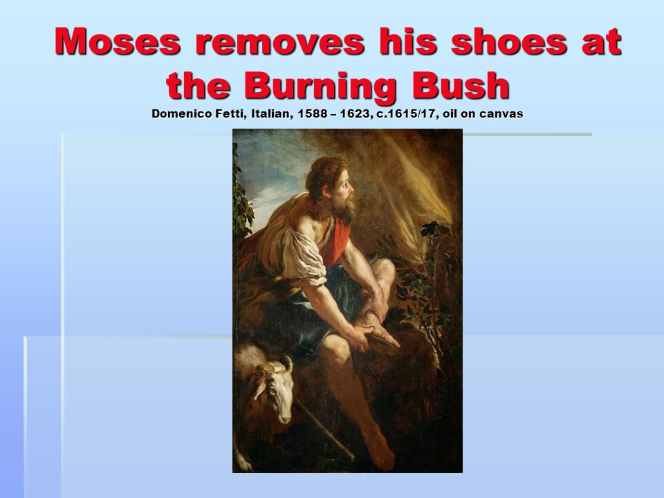 Moses removes his shoes at the Burning Bush Domenico Fetti, Italian, 1588 – 1623, c.1615/17, oil on canvas