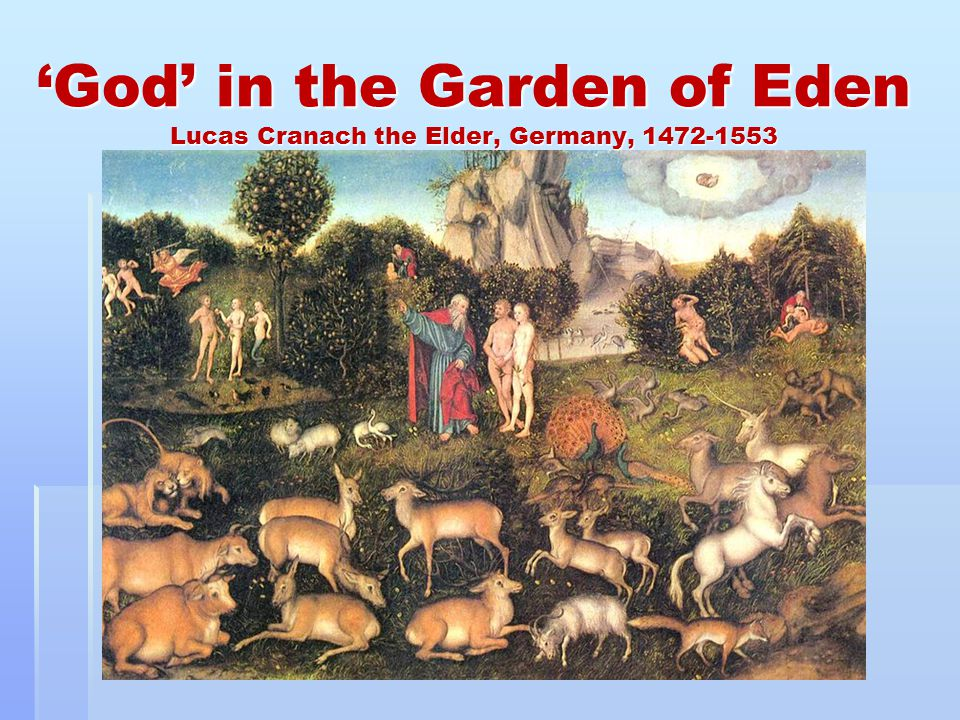 God in the Garden of Eden Lucas Cranach the Elder, Germany, 1472-1553