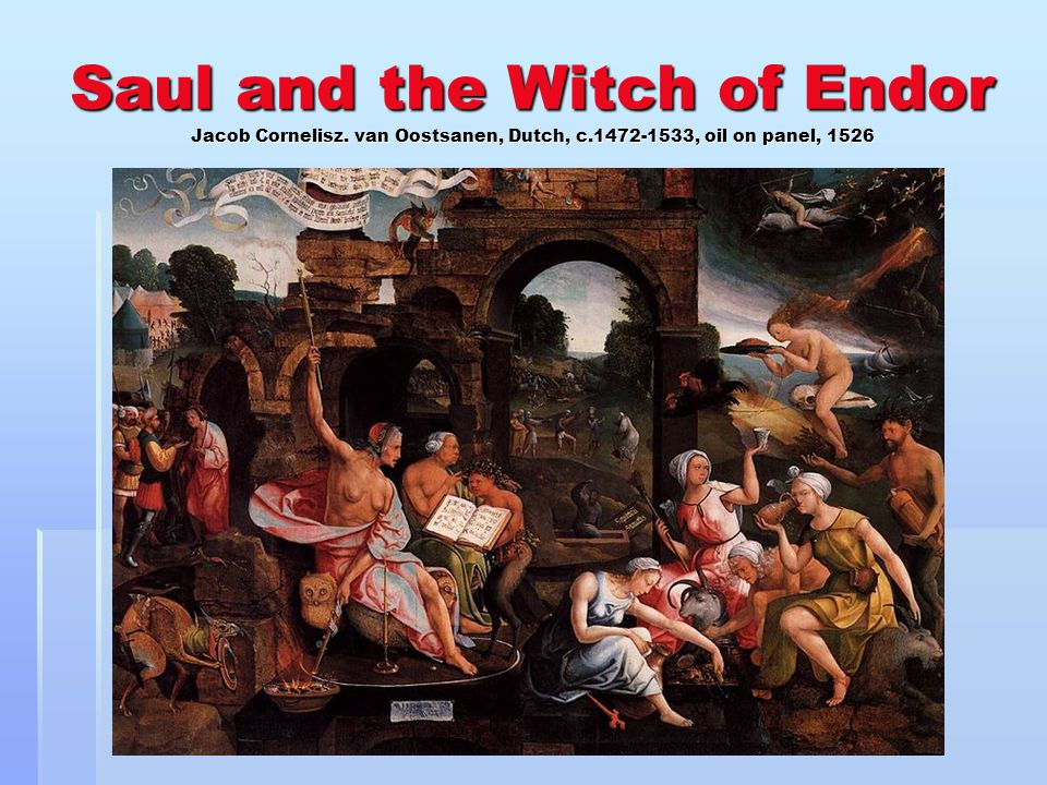 Saul and the Witch of Endor Jacob Cornelisz. van Oostsanen, Dutch, c.1472-1533, oil on panel, 1526