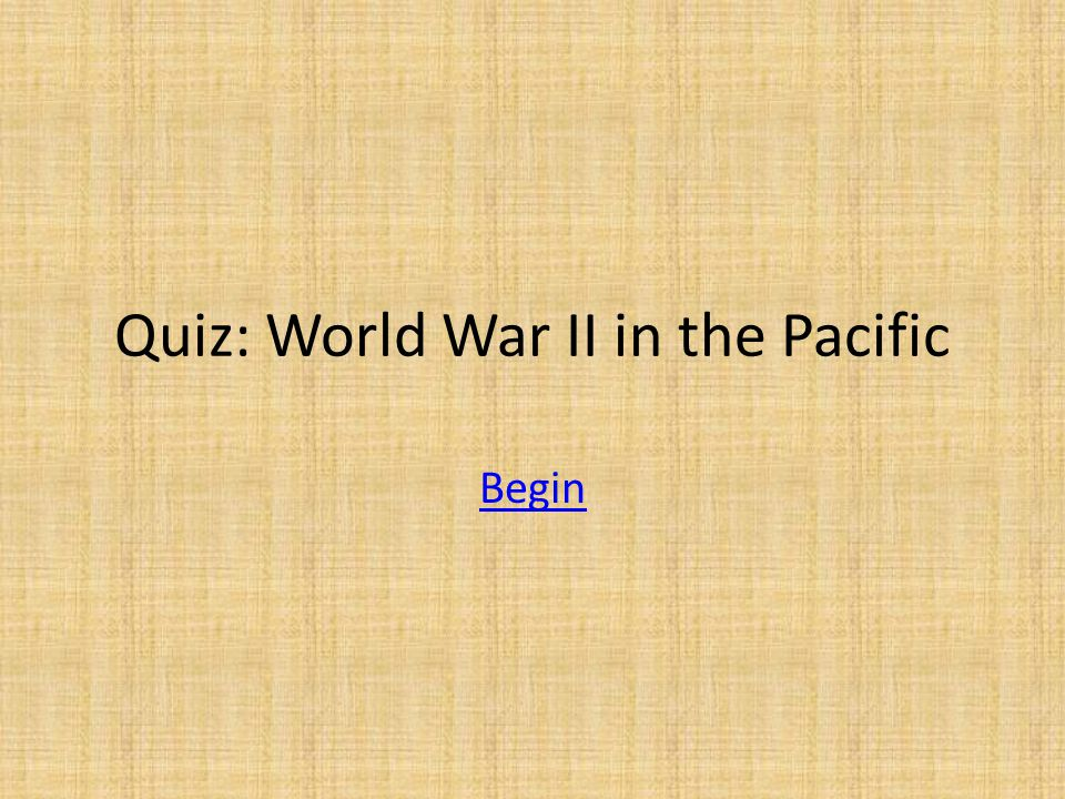 Quiz: World War II in the Pacific Begin
