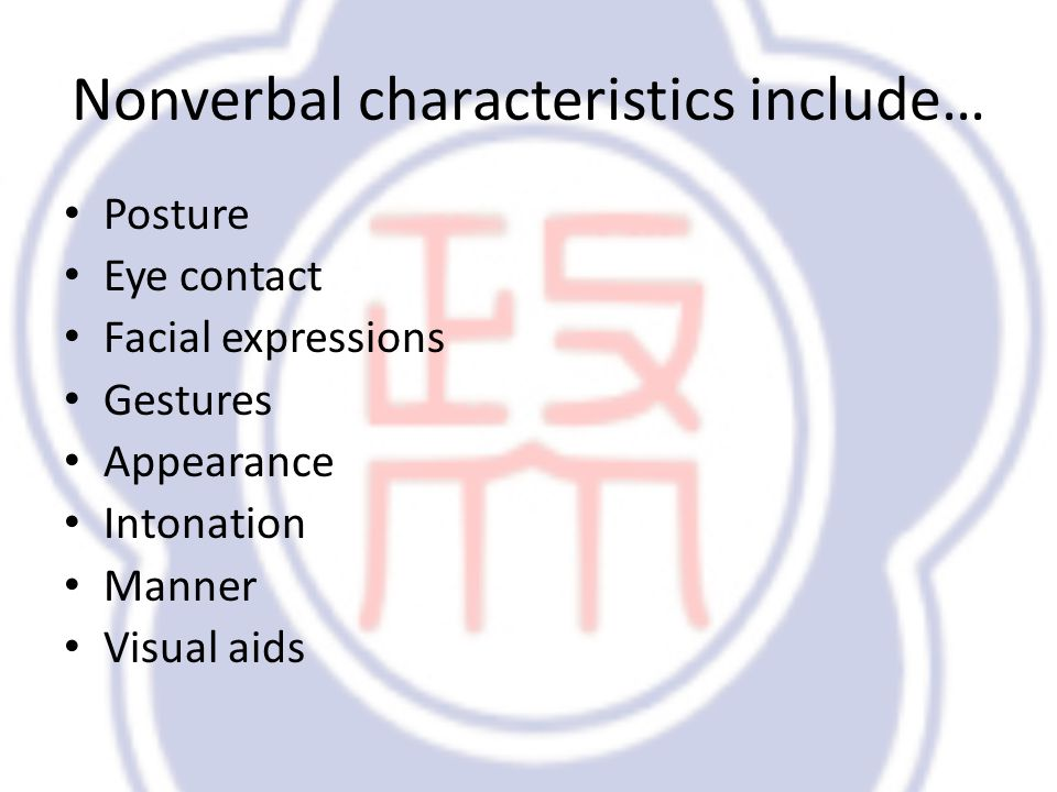 Nonverbal characteristics include… Posture Eye contact Facial expressions Gestures Appearance Intonation Manner Visual aids