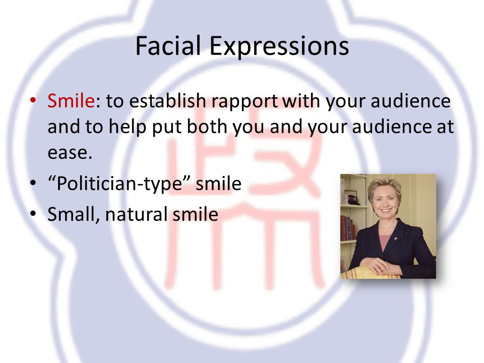 Facial Expressions Smile: to establish rapport with your audience and to help put both you and your audience at ease.