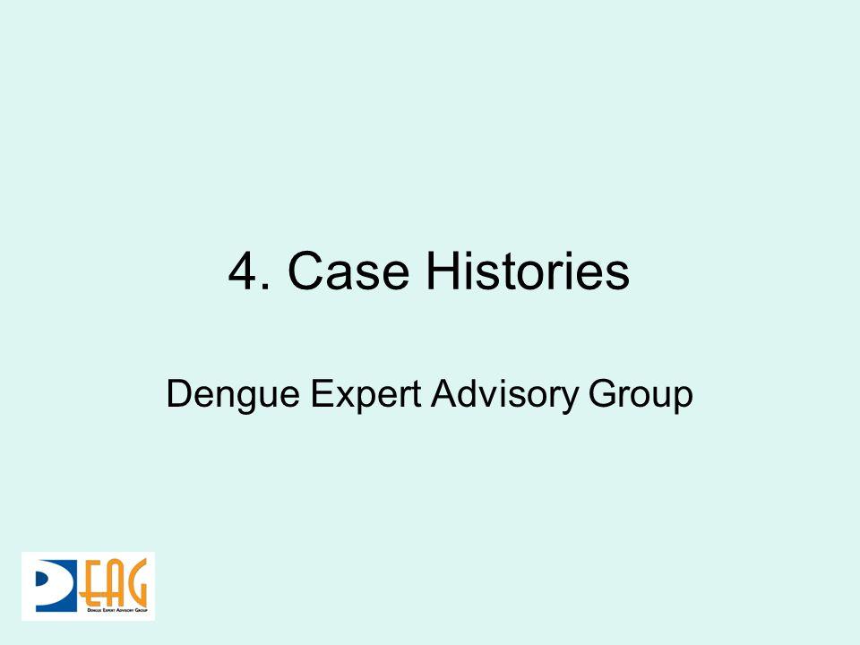 4. Case Histories Dengue Expert Advisory Group