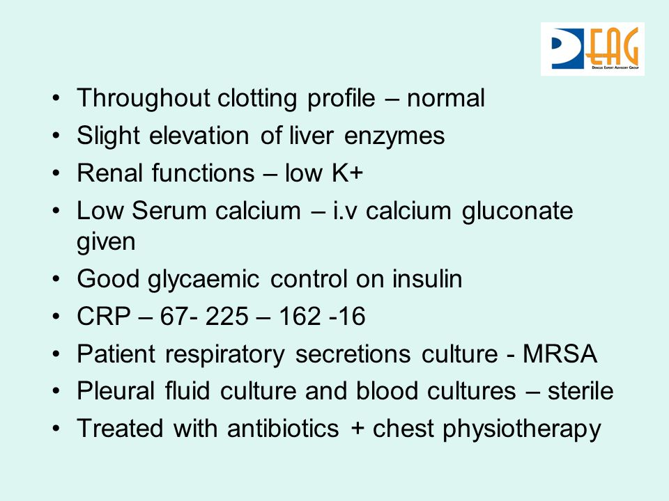 Throughout clotting profile – normal Slight elevation of liver enzymes Renal functions – low K+ Low Serum calcium – i.v calcium gluconate given Good g