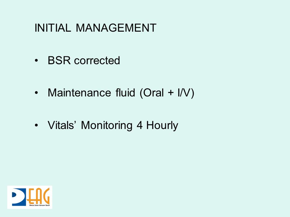 INITIAL MANAGEMENT BSR corrected Maintenance fluid (Oral + I/V) Vitals Monitoring 4 Hourly