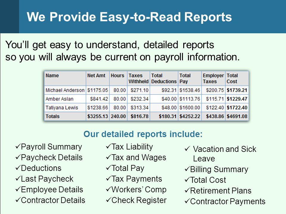 Youll get easy to understand, detailed reports so you will always be current on payroll information. We Provide Easy-to-Read Reports Our detailed repo