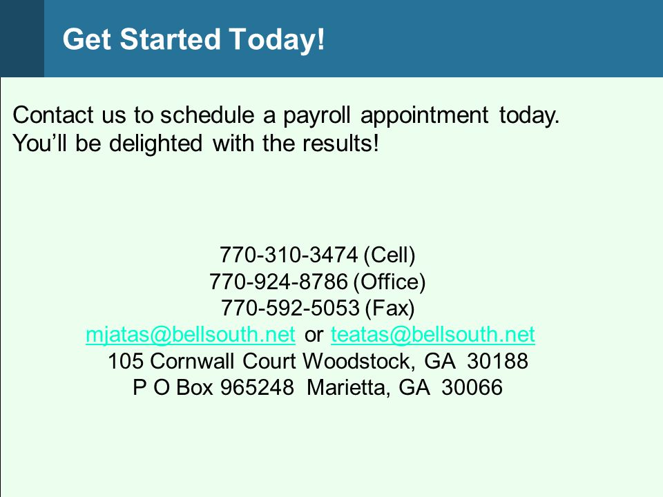 Contact us to schedule a payroll appointment today. Youll be delighted with the results! 770-310-3474 (Cell) 770-924-8786 (Office) 770-592-5053 (Fax)