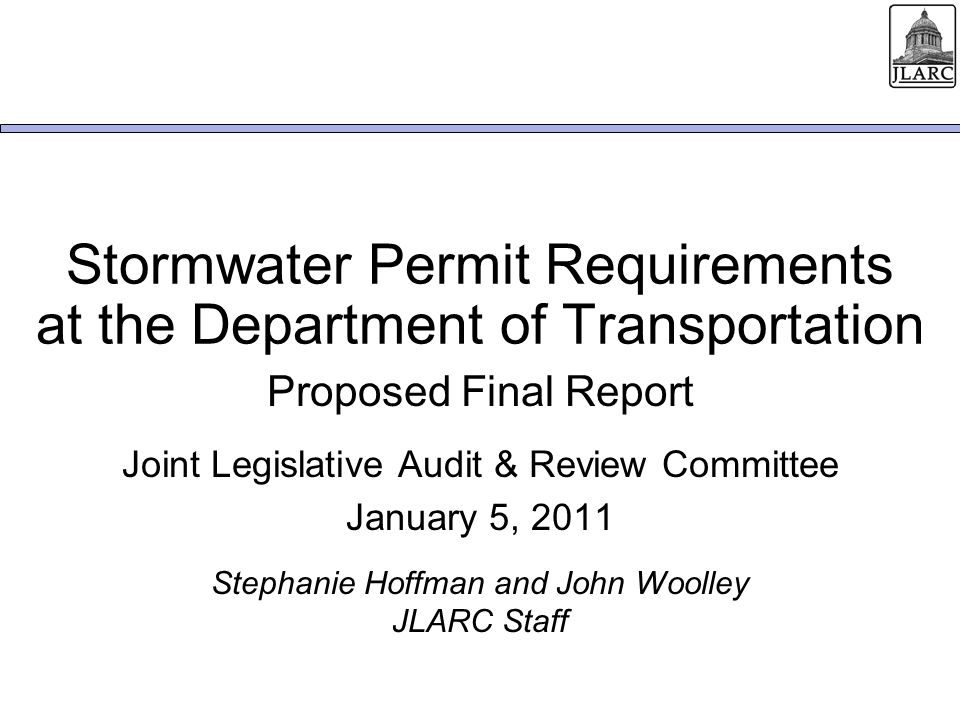 Stormwater Permit Requirements at the Department of Transportation Proposed Final Report Joint Legislative Audit & Review Committee January 5, 2011 Stephanie Hoffman and John Woolley JLARC Staff