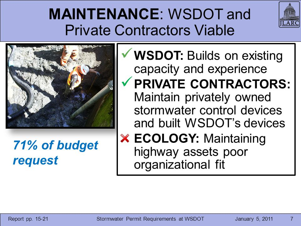 January 5, 2011Stormwater Permit Requirements at WSDOT7 MAINTENANCE: WSDOT and Private Contractors Viable 71% of budget request WSDOT: Builds on exist