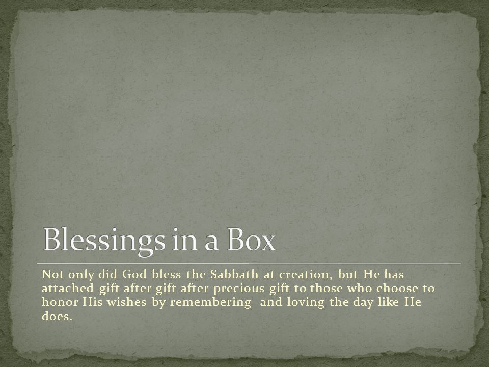 Not only did God bless the Sabbath at creation, but He has attached gift after gift after precious gift to those who choose to honor His wishes by rem