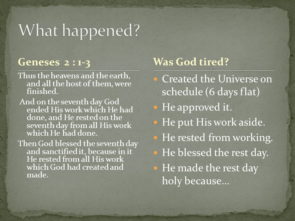 Geneses 2 : 1-3 Thus the heavens and the earth, and all the host of them, were finished. And on the seventh day God ended His work which He had done,