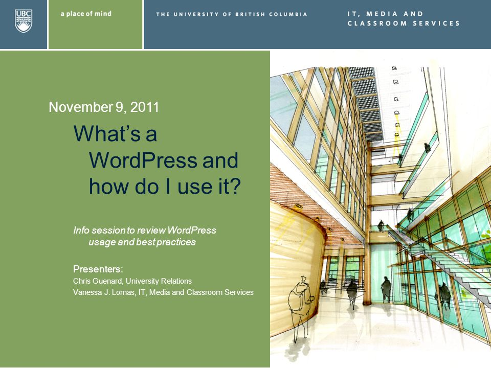 November 9, 2011 Whats a WordPress and how do I use it? Info session to review WordPress usage and best practices Presenters: Chris Guenard, Universit
