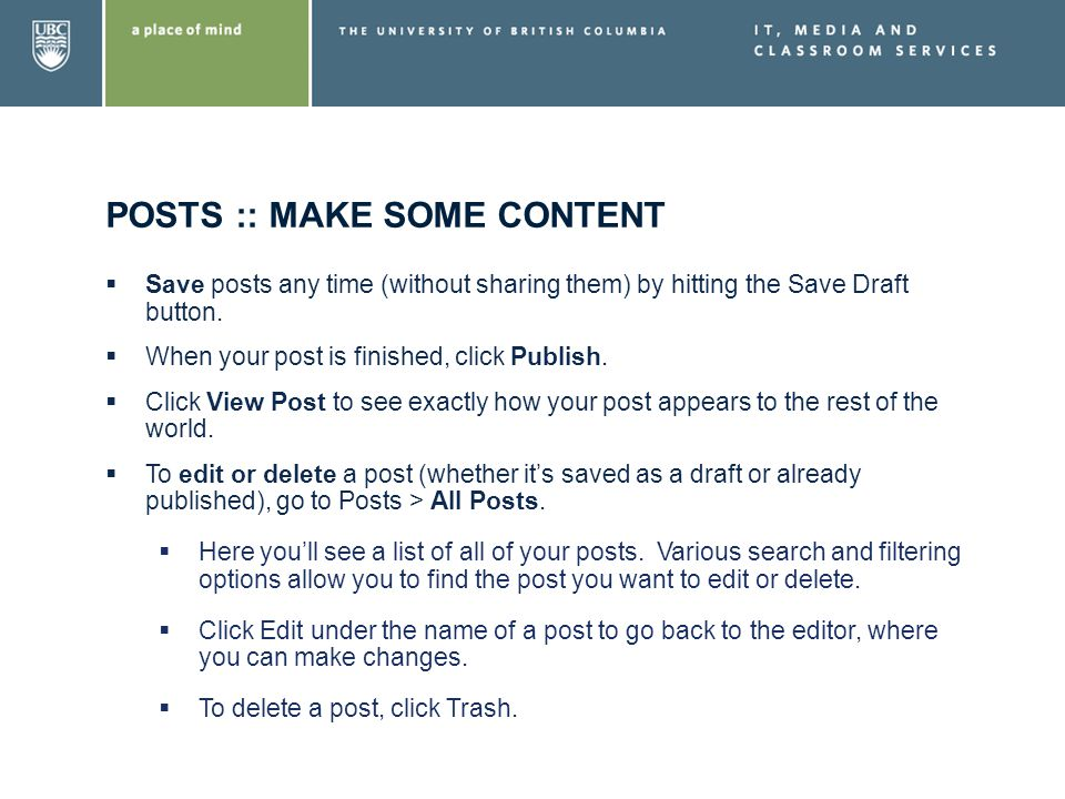 POSTS :: MAKE SOME CONTENT Save posts any time (without sharing them) by hitting the Save Draft button. When your post is finished, click Publish. Cli