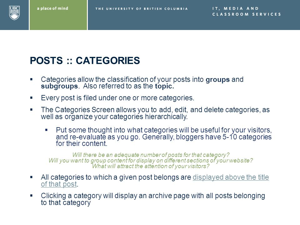 POSTS :: CATEGORIES Categories allow the classification of your posts into groups and subgroups. Also referred to as the topic. Every post is filed un