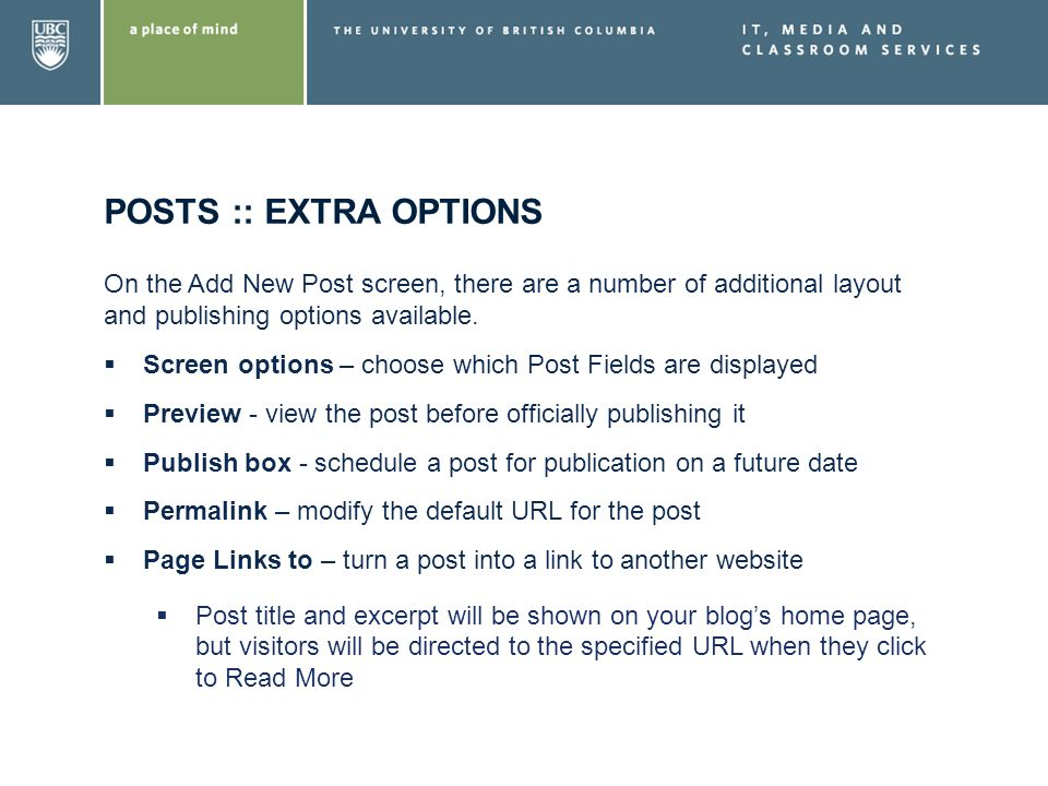 POSTS :: EXTRA OPTIONS On the Add New Post screen, there are a number of additional layout and publishing options available. Screen options – choose w