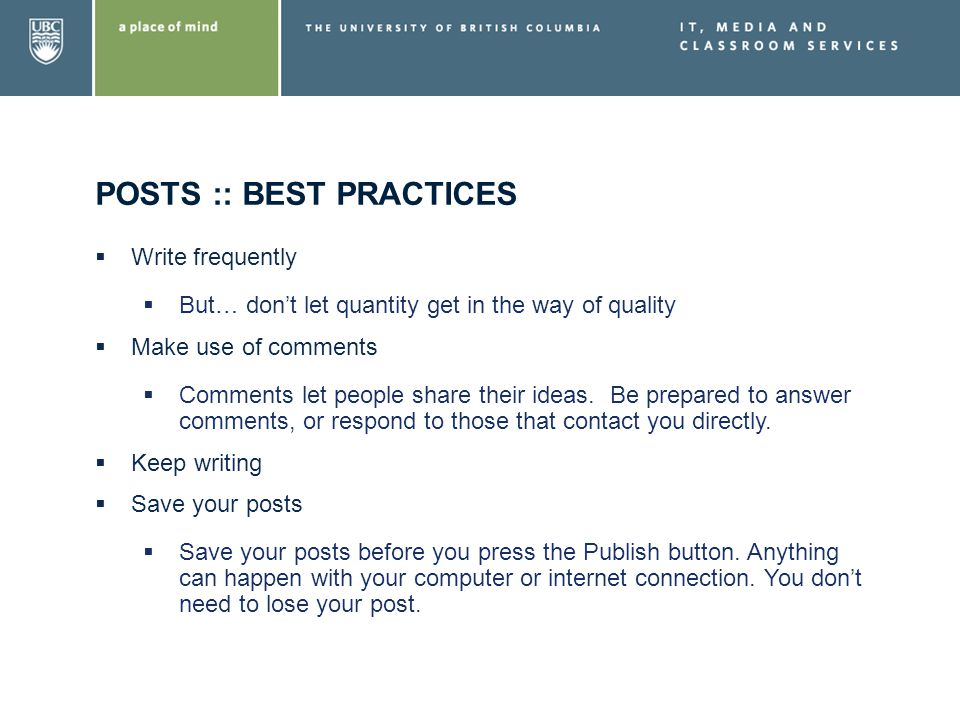 POSTS :: BEST PRACTICES Write frequently But… dont let quantity get in the way of quality Make use of comments Comments let people share their ideas.