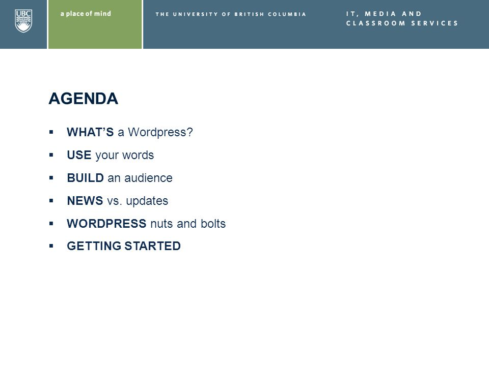 AGENDA WHATS a Wordpress? USE your words BUILD an audience NEWS vs. updates WORDPRESS nuts and bolts GETTING STARTED