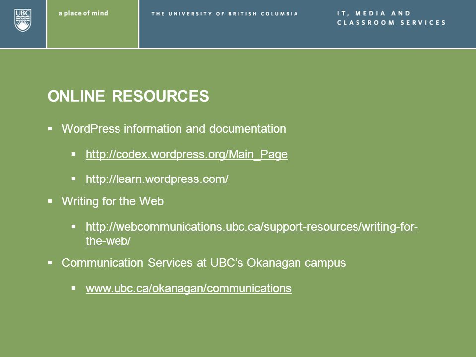 ONLINE RESOURCES WordPress information and documentation http://codex.wordpress.org/Main_Page http://learn.wordpress.com/ Writing for the Web http://w