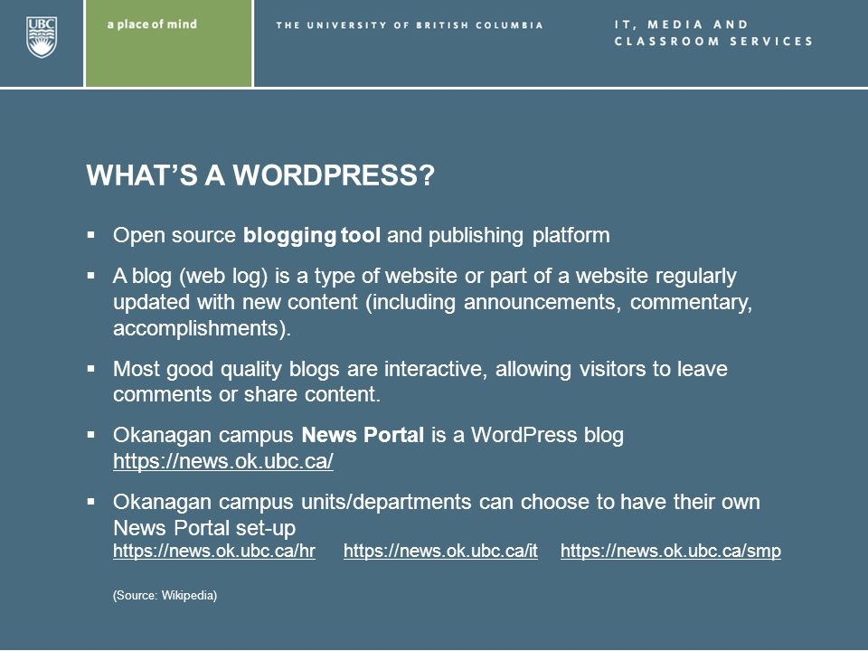 WHATS A WORDPRESS? Open source blogging tool and publishing platform A blog (web log) is a type of website or part of a website regularly updated with