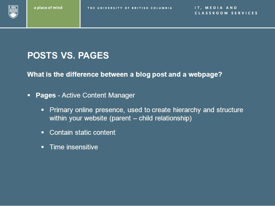 POSTS VS. PAGES What is the difference between a blog post and a webpage? Pages - Active Content Manager Primary online presence, used to create hiera