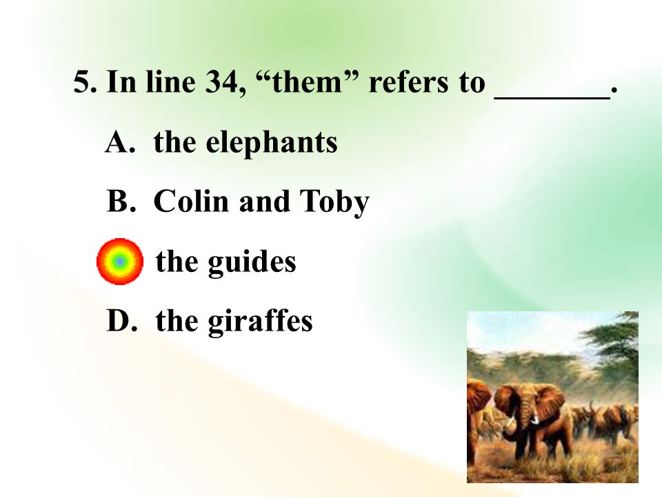 5. In line 34, them refers to _______. A. the elephants B.