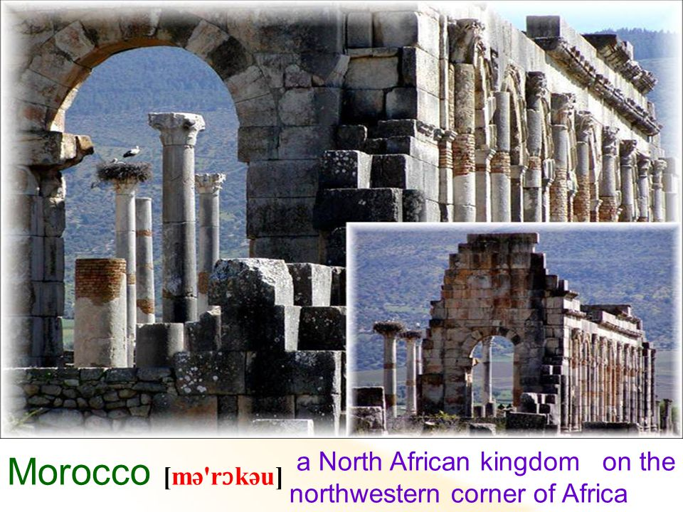 a North African kingdom on the northwestern corner of Africa Morocco [mə r ɔ kəu]