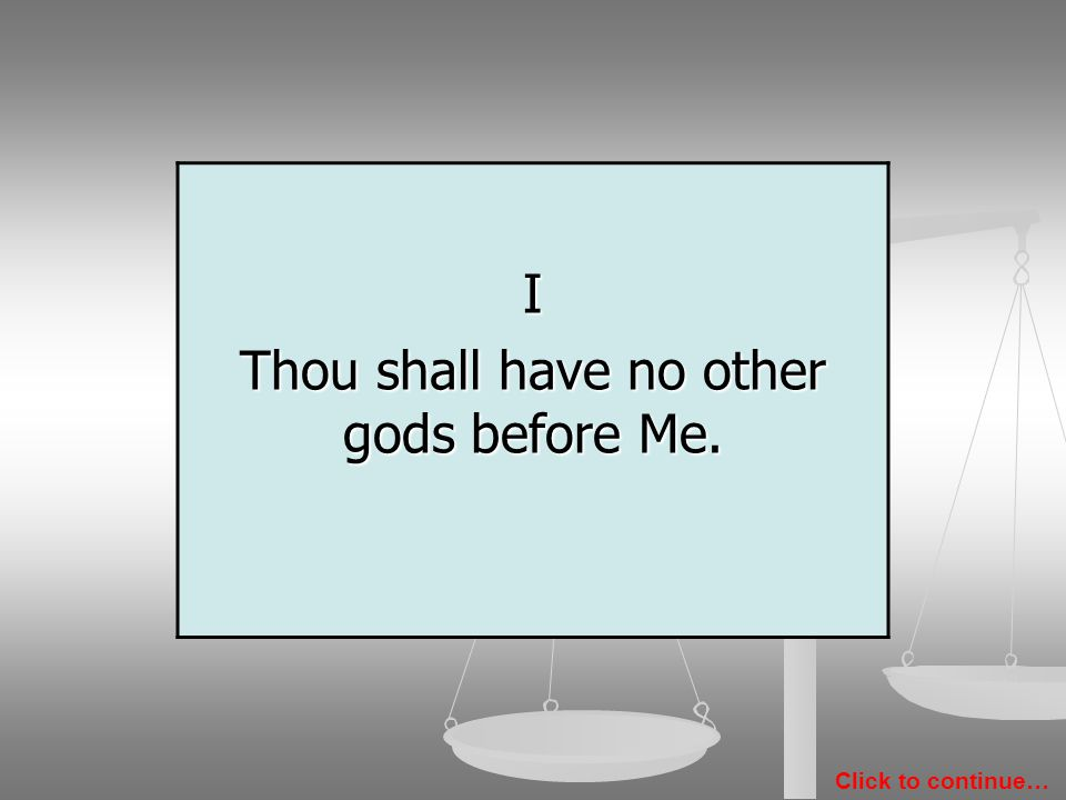 I II III IVVVI VII VIII IX X The Ten Commandments Click to continue… Let us now look at the first four Commandments.