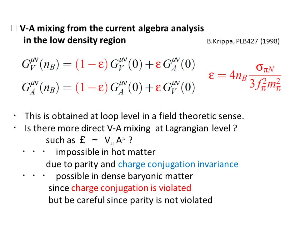 V-A mixing from the current algebra analysis in the low density region B.Krippa, PLB427 (1998) This is obtained at loop level in a field theoretic sen