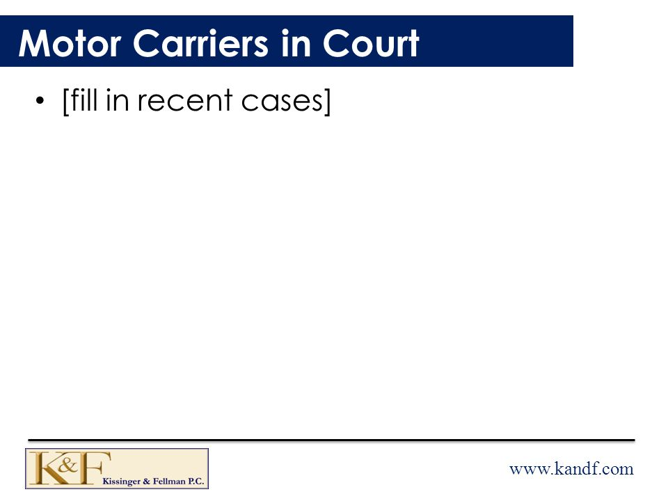 www.kandf.com [fill in recent cases] Motor Carriers in Court