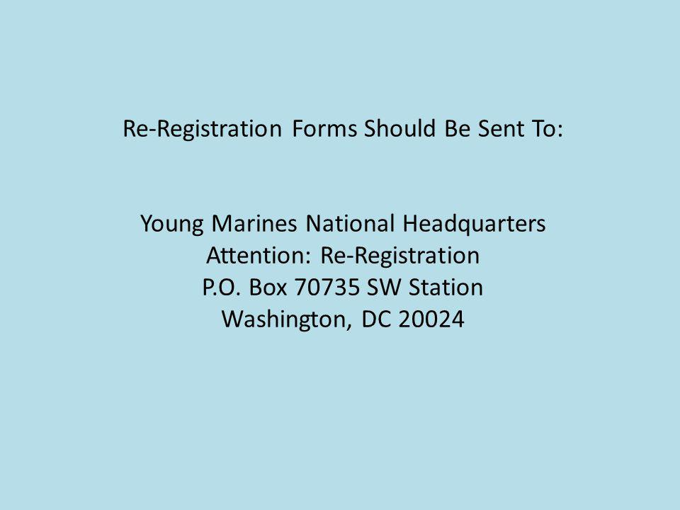 Re-Registration Forms Should Be Sent To: Young Marines National Headquarters Attention: Re-Registration P.O. Box 70735 SW Station Washington, DC 20024