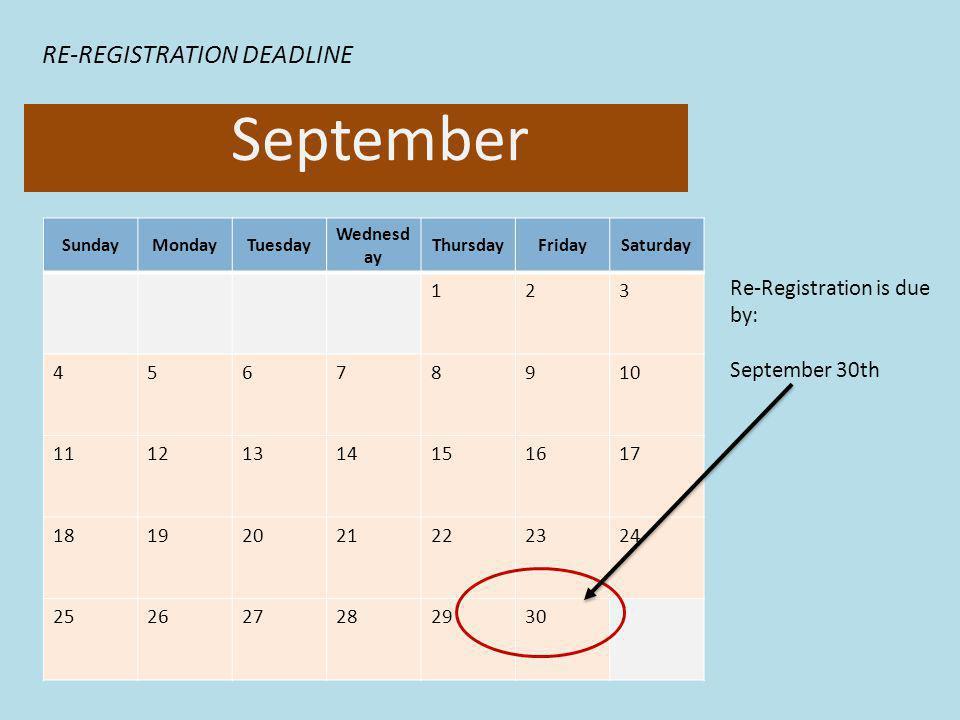 SundayMondayTuesday Wednesd ay ThursdayFridaySaturday 123 45678910 11121314151617 18192021222324 252627282930 September RE-REGISTRATION DEADLINE Re-Registration is due by: September 30th