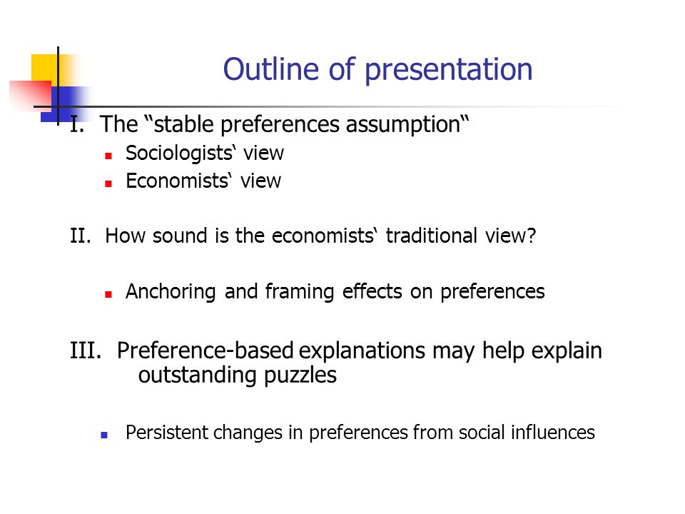 Outline of presentation I. The stable preferences assumption Sociologists view Economists view II.