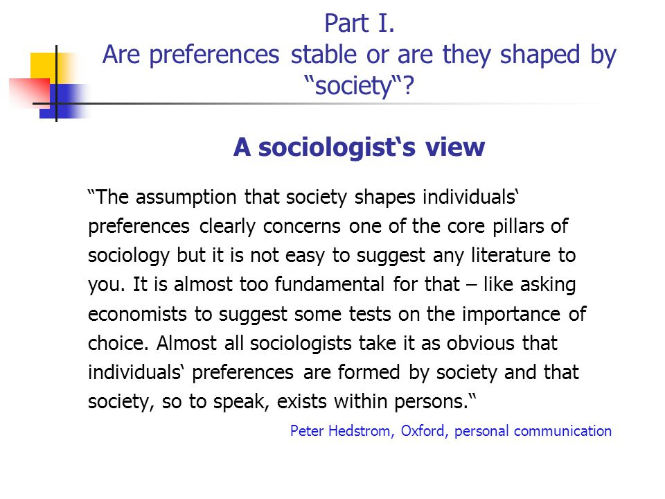 Part I. Are preferences stable or are they shaped by society.