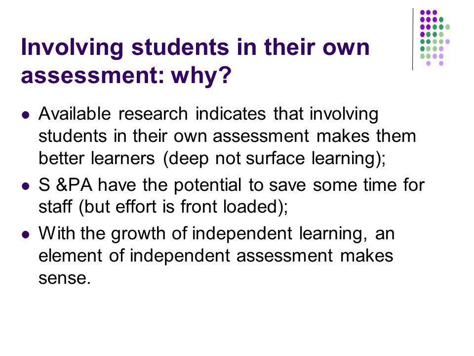Involving students in their own assessment: why? Available research indicates that involving students in their own assessment makes them better learne