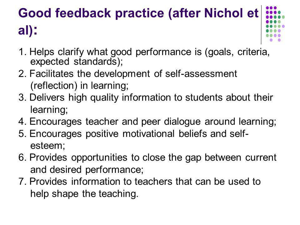 Good feedback practice (after Nichol et al) : 1. Helps clarify what good performance is (goals, criteria, expected standards); 2. Facilitates the deve