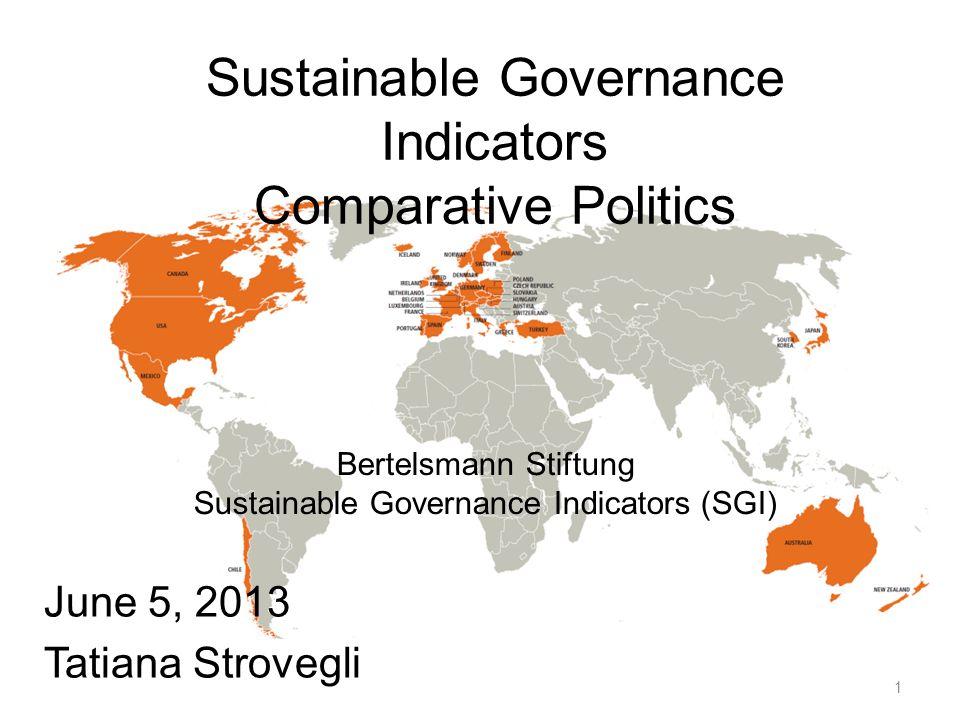 Sustainable Governance Indicators Comparative Politics June 5, 2013 Tatiana Strovegli Bertelsmann Stiftung Sustainable Governance Indicators (SGI) 1