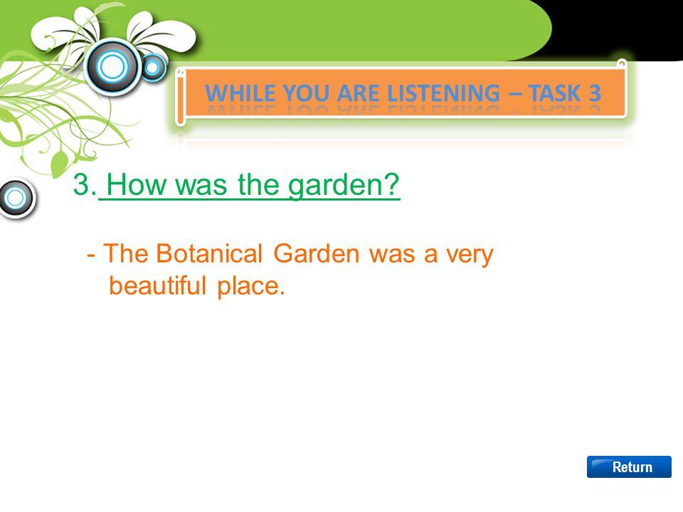 2. Was the Botanical Garden far from the school? - Yes, it was. (It was a long way to the Botanical Garden) Return