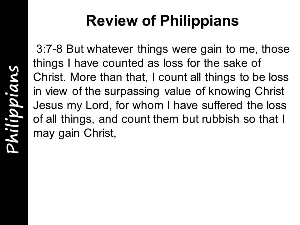 3:7-8 But whatever things were gain to me, those things I have counted as loss for the sake of Christ.