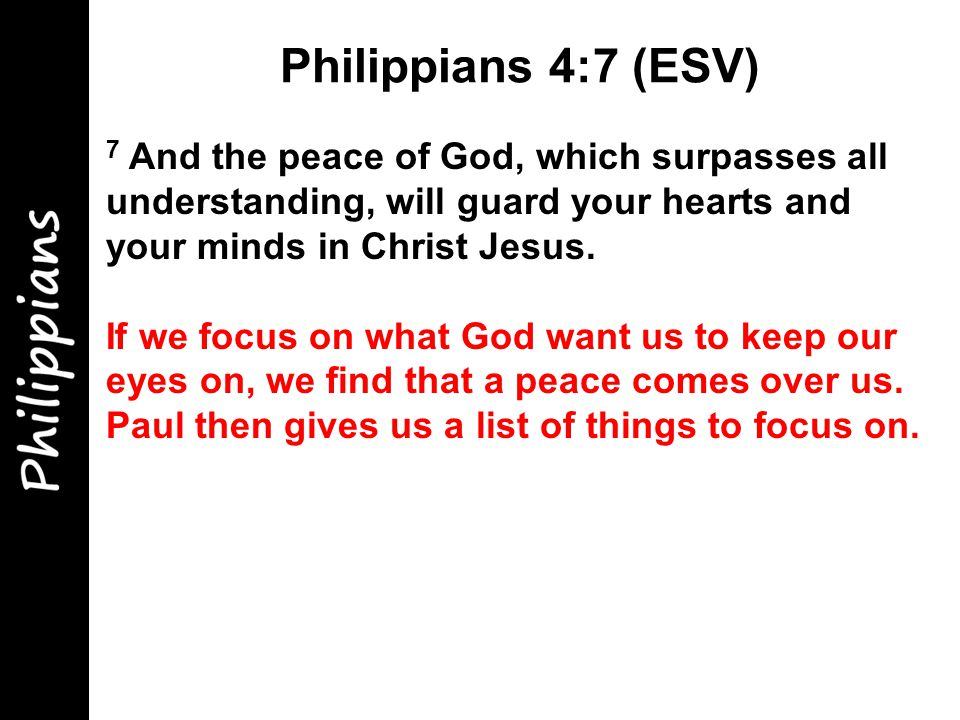 7 And the peace of God, which surpasses all understanding, will guard your hearts and your minds in Christ Jesus.