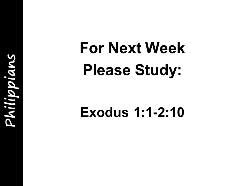 For Next Week Please Study: Exodus 1:1-2:10